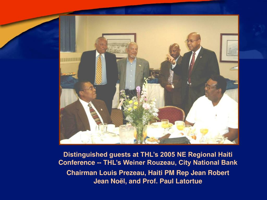 Distinguished guests at THL's 2005 NE Regional Haiti Conference -- THL's Weiner Rouzeau, City National Bank Chairman Louis Prezeau, Haiti PM Rep Jean Robert
