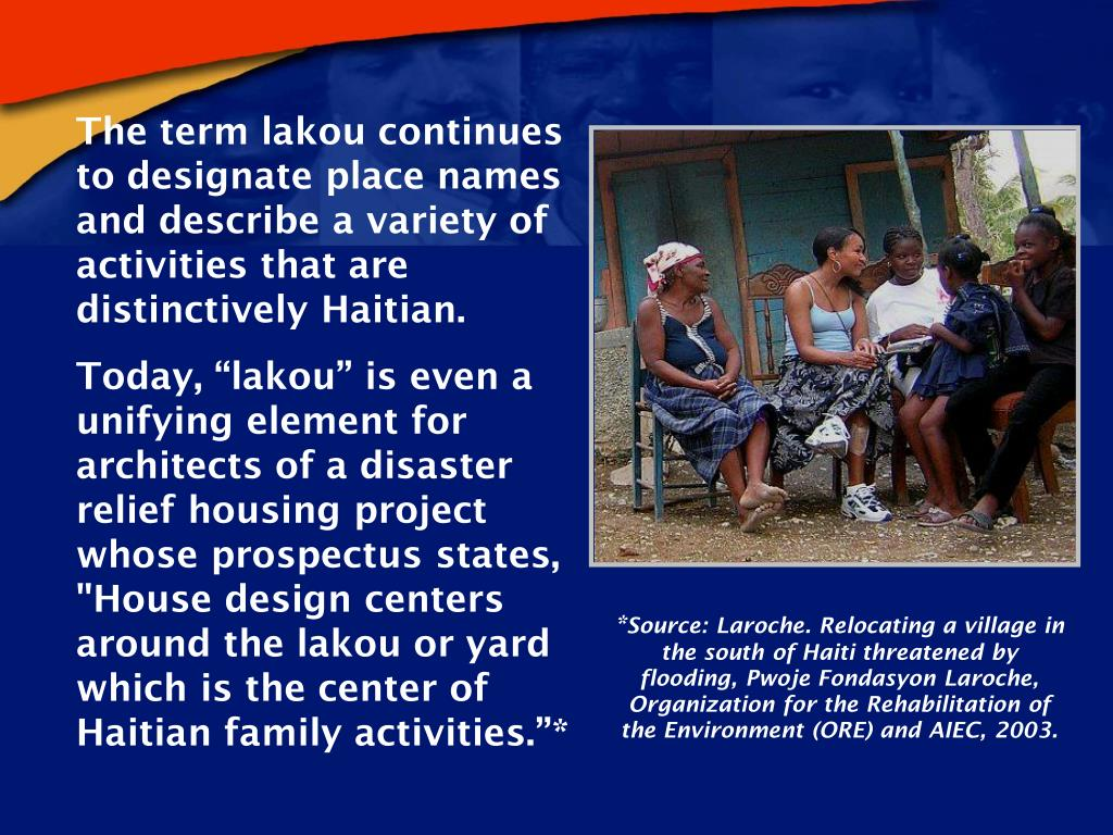 The term lakou continues to designate place names and describe a variety of activities that are distinctively Haitian.