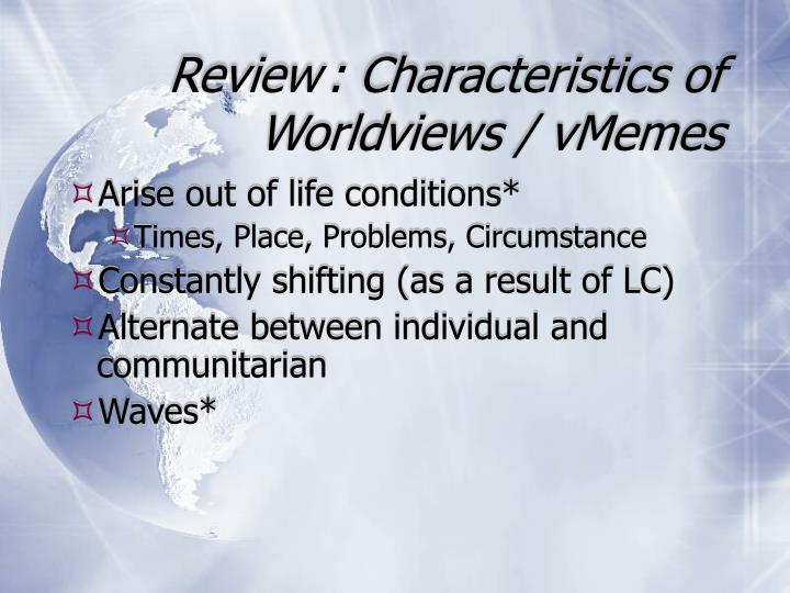Review: Characteristics of  Worldviews / vMemes