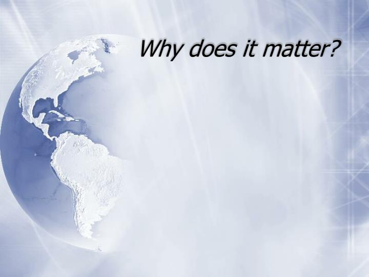 Why does it matter?