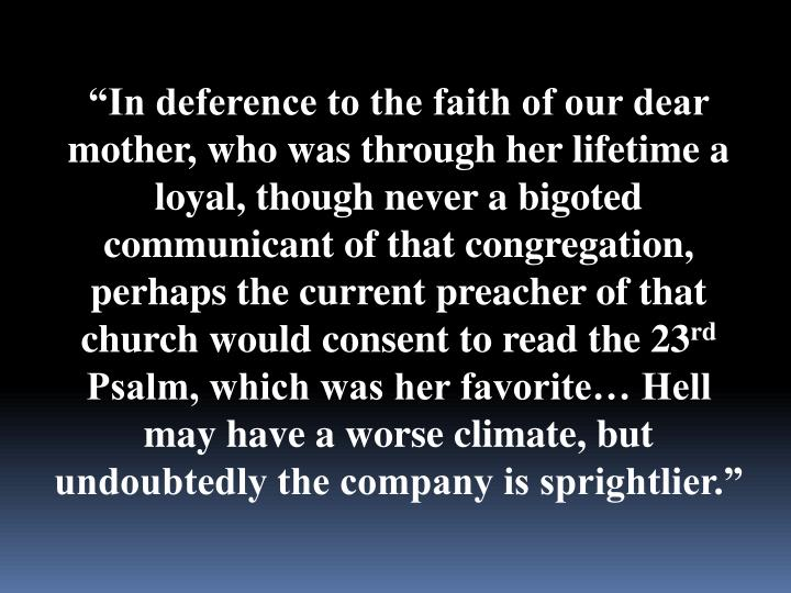 """In deference to the faith of our dear mother, who was through her lifetime a loyal, though never ..."