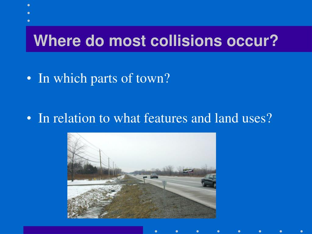Where do most collisions occur?