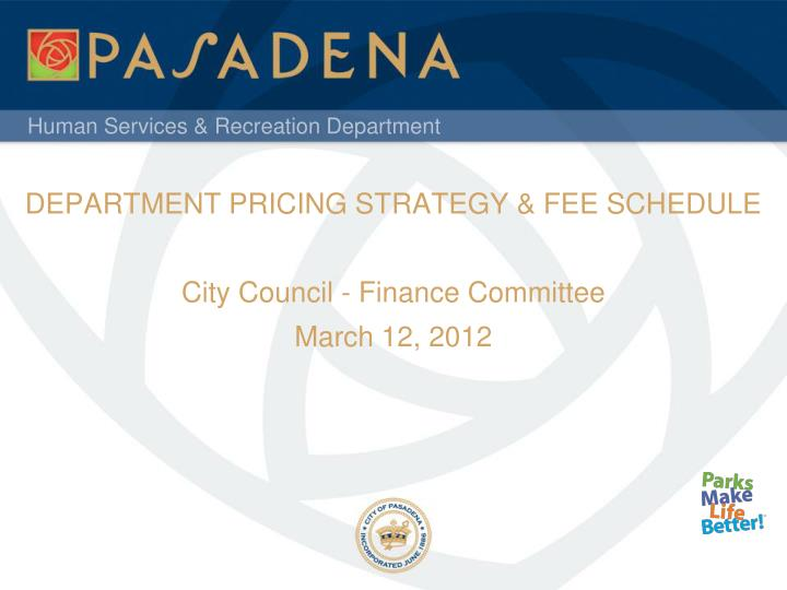 Department pricing strategy fee schedule city council finance committee march 12 2012