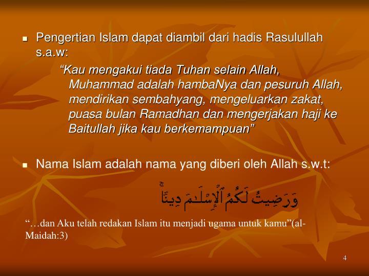 Pengertian Islam dapat diambil dari hadis Rasulullah s.a.w: