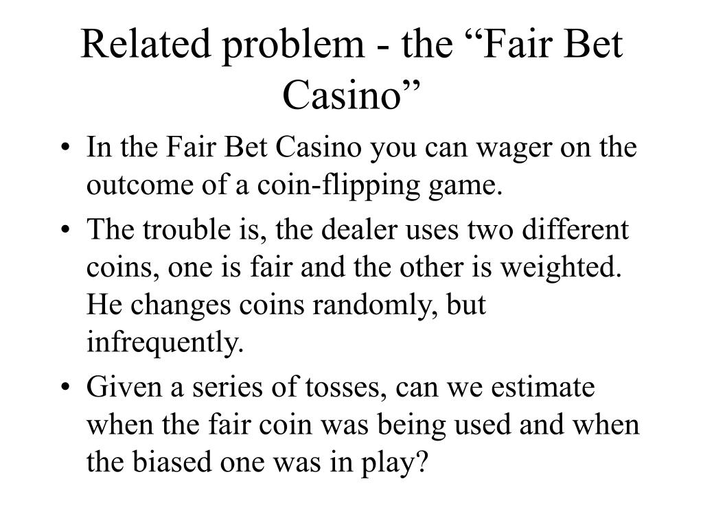 "Related problem - the ""Fair Bet Casino"""