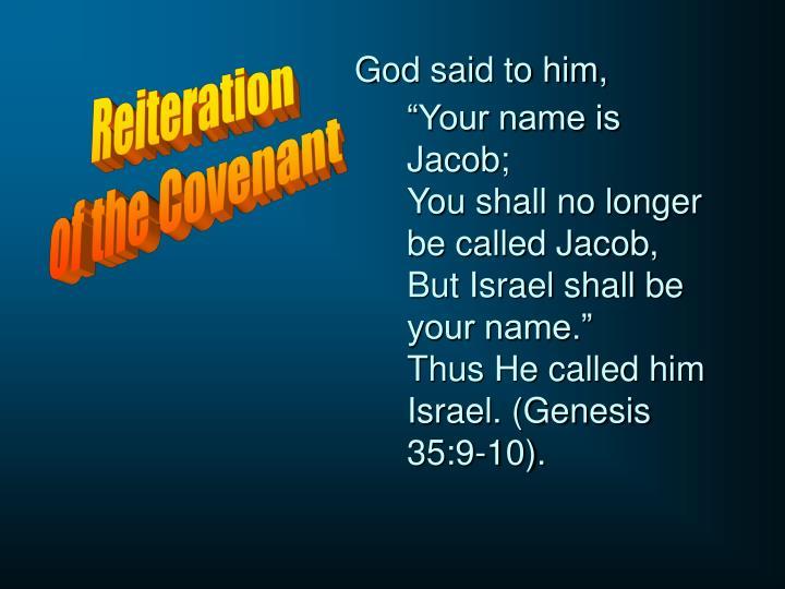 God said to him,