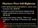 pharisees were self righteous