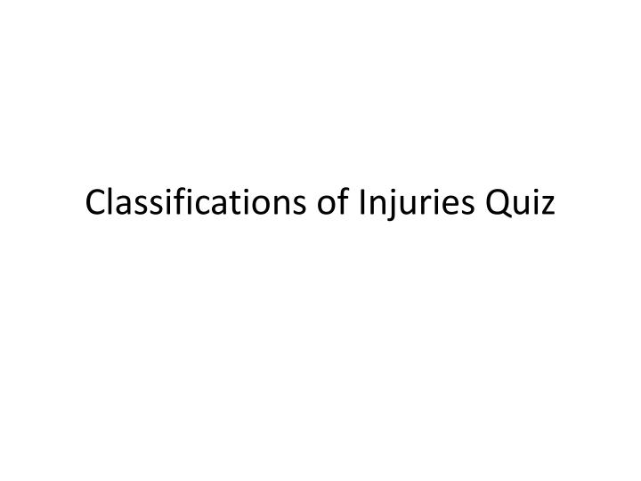 Classifications of injuries quiz