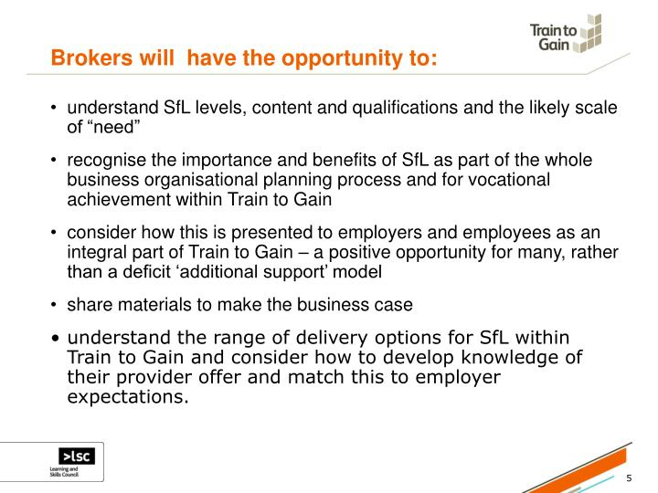 Brokers will  have the opportunity to: