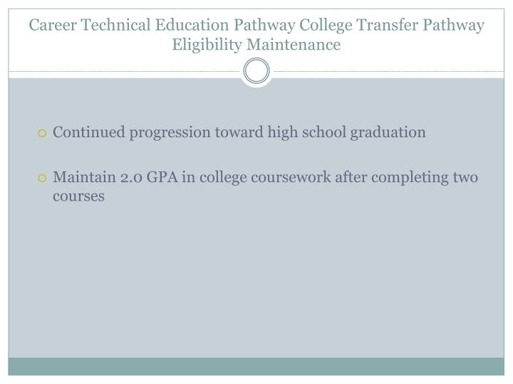 Career Technical Education Pathway College Transfer Pathway Eligibility Maintenance