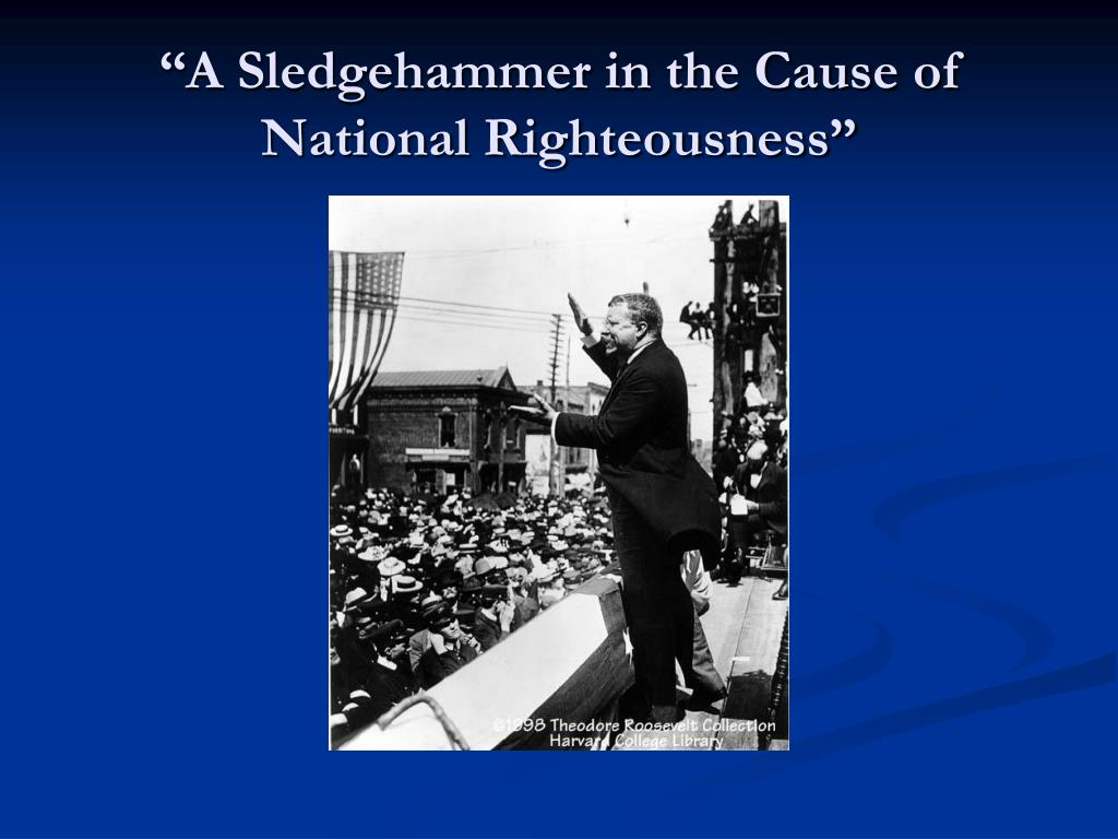 """A Sledgehammer in the Cause of National Righteousness"""