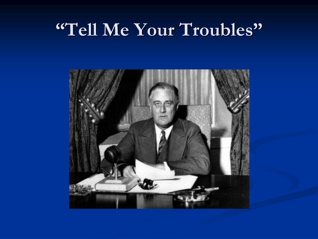 """""""Tell Me Your Troubles"""""""