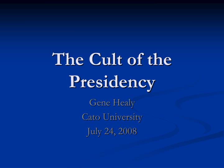 The cult of the presidency