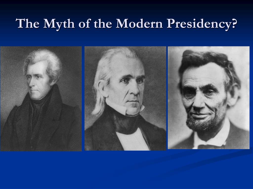 The Myth of the Modern Presidency?