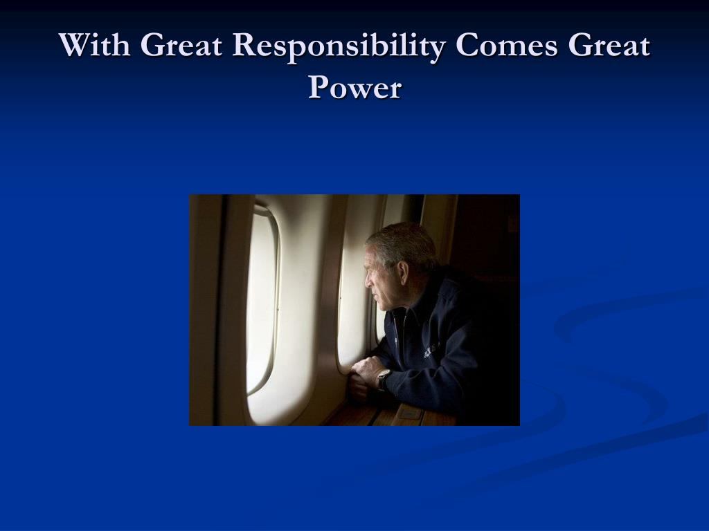 With Great Responsibility Comes Great Power