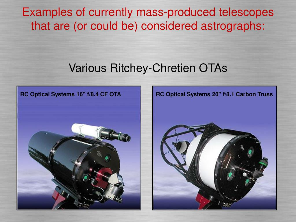 Examples of currently mass-produced telescopes that are (or could be) considered astrographs: