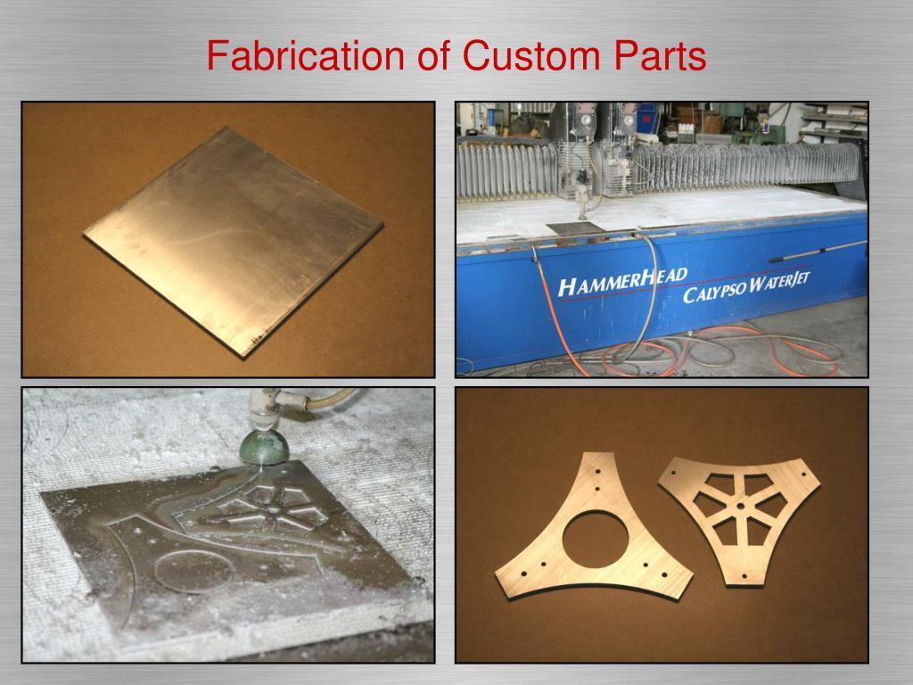 Fabrication of Custom Parts