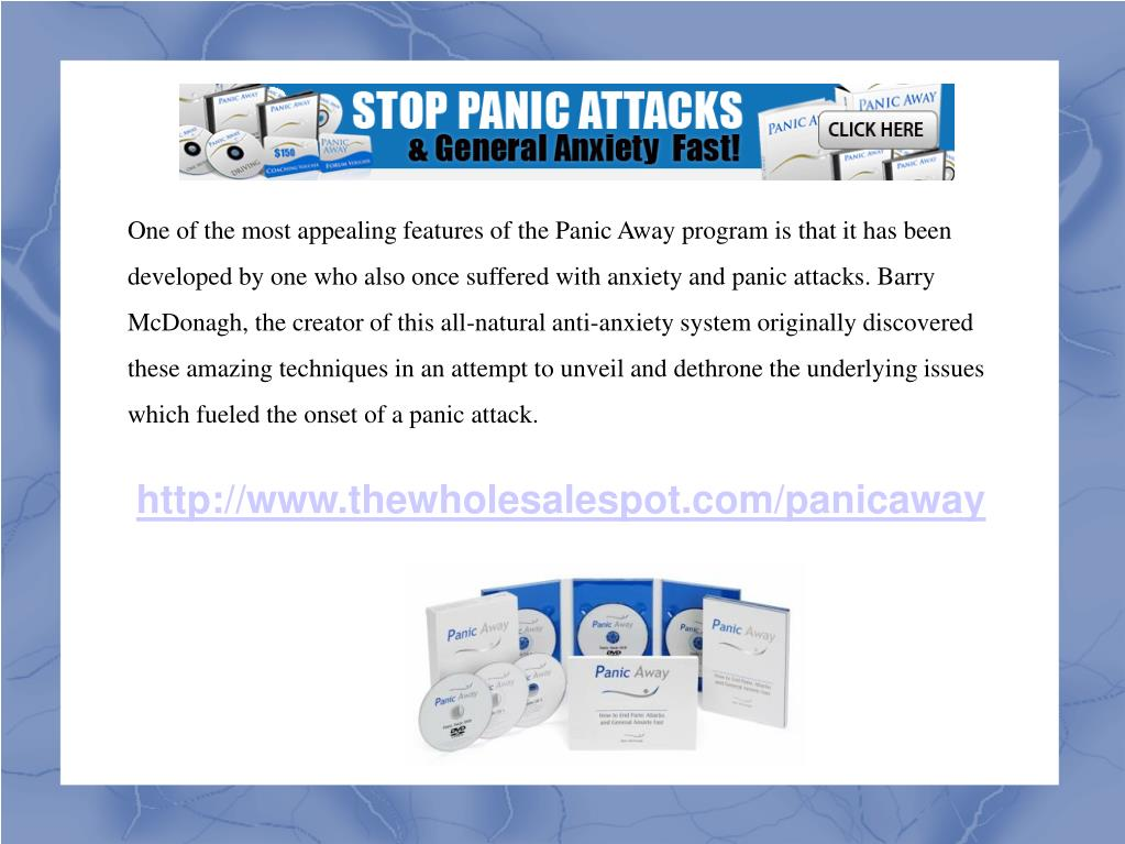One of the most appealing features of the Panic Away program is that it has been developed by one who also once suffered with anxiety and panic attacks. Barry McDonagh, the creator of this all-natural anti-anxiety system originally discovered these amazing techniques in an attempt to unveil and dethrone the underlying issues which fueled the onset of a panic attack.