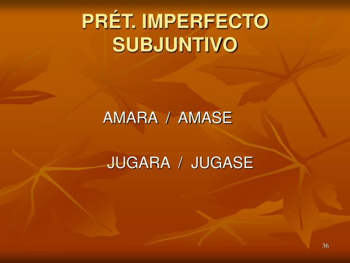 PRÉT. IMPERFECTO SUBJUNTIVO