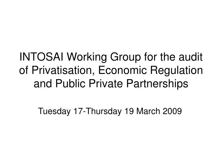 INTOSAI Working Group for the audit of Privatisation, Economic Regulation and Public Private Partner...