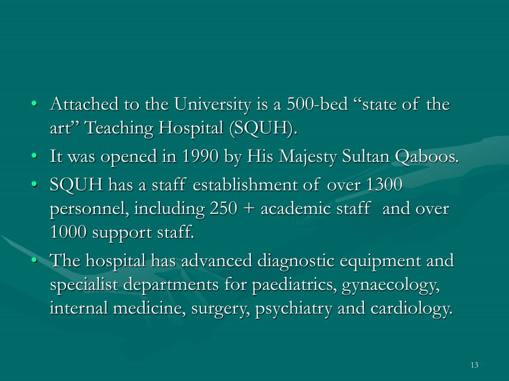 "Attached to the University is a 500-bed ""state of the art"" Teaching Hospital (SQUH)."