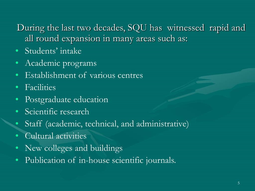 During the last two decades, SQU has  witnessed  rapid and all round expansion in many areas such as:
