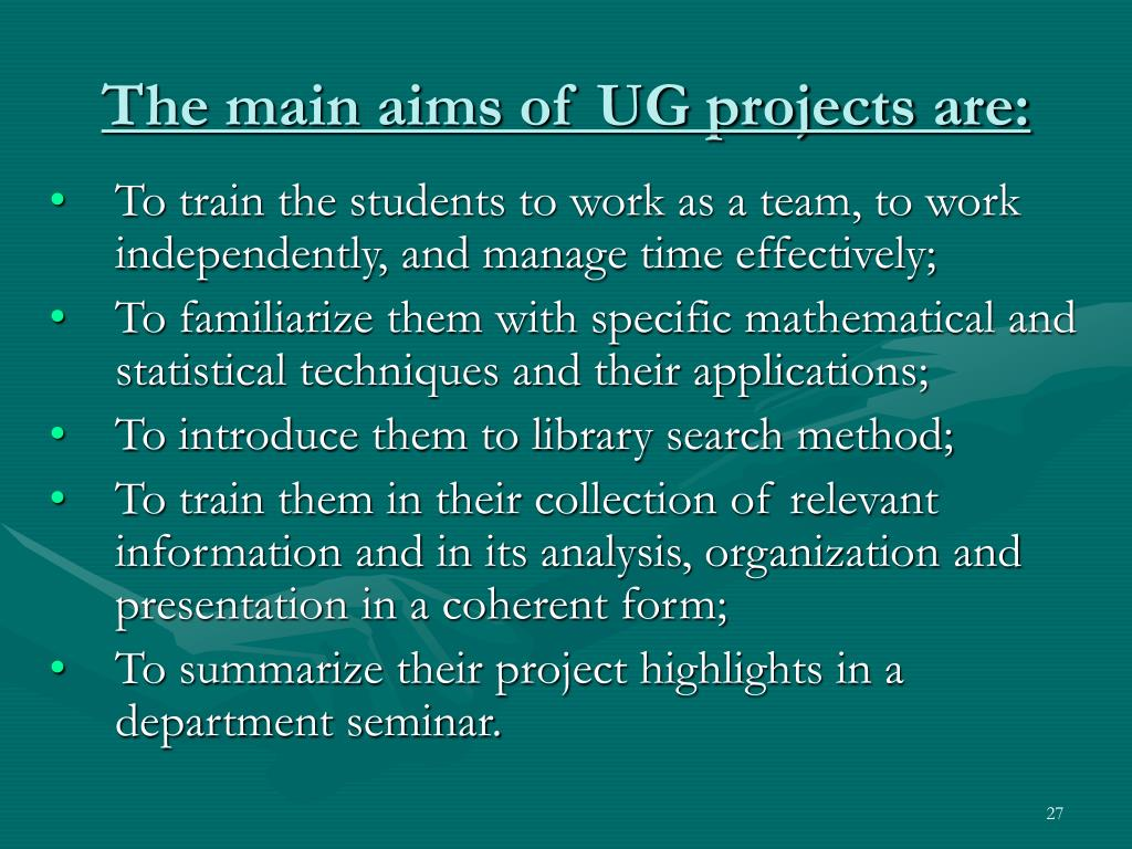 The main aims of UG projects are: