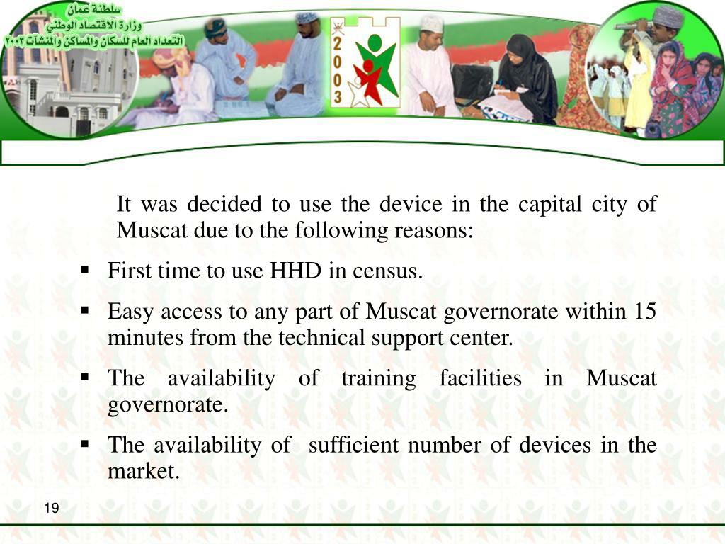 It was decided to use the device in the capital city of Muscat due to the following reasons: