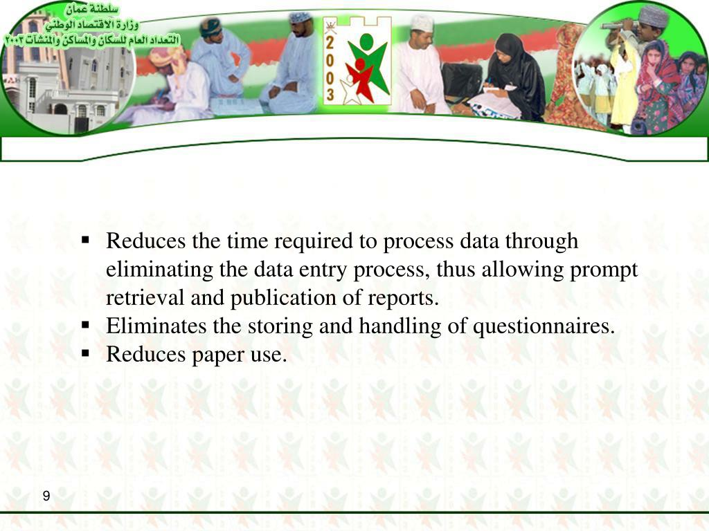 Reduces the time required to process data through eliminating the data entry process, thus allowing prompt retrieval and publication of reports.
