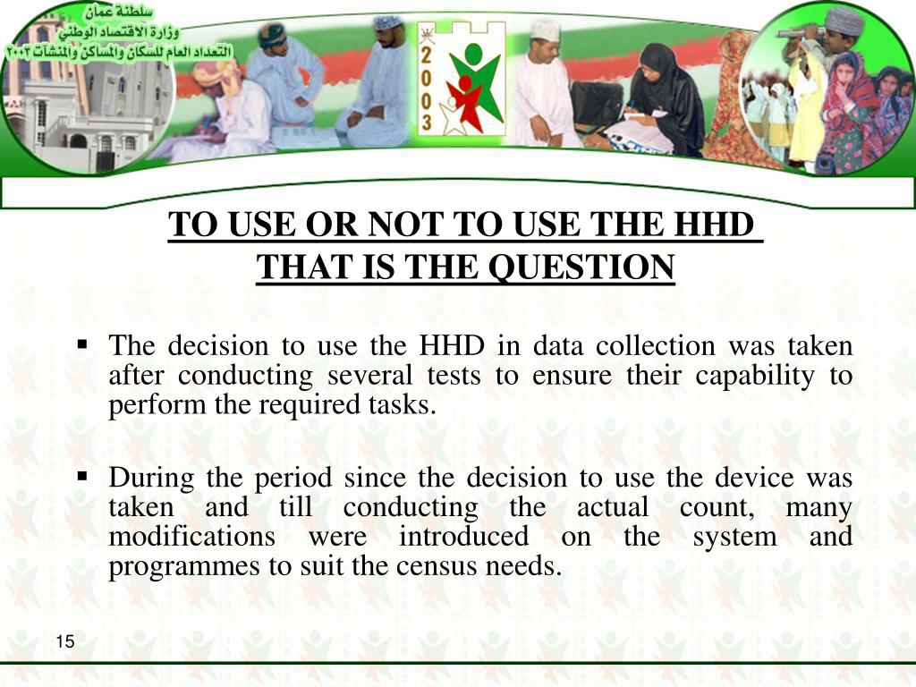 TO USE OR NOT TO USE THE HHD