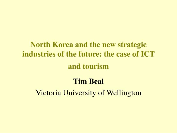 North korea and the new strategic industries of the future the case of ict and tourism