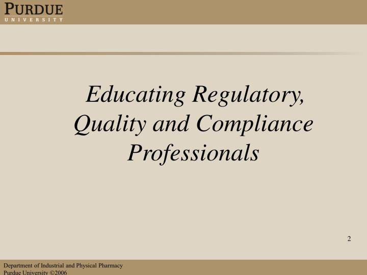 Educating Regulatory, Quality and Compliance Professionals