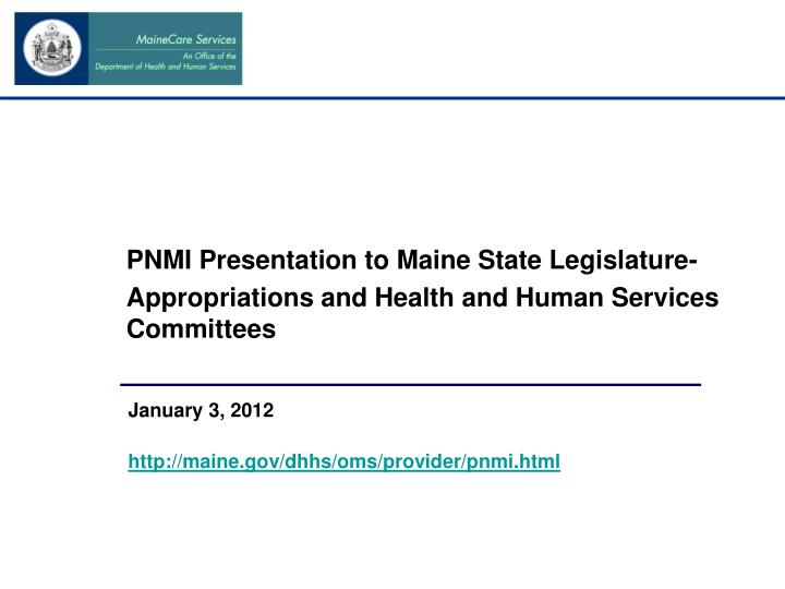 PNMI Presentation to Maine State Legislature-