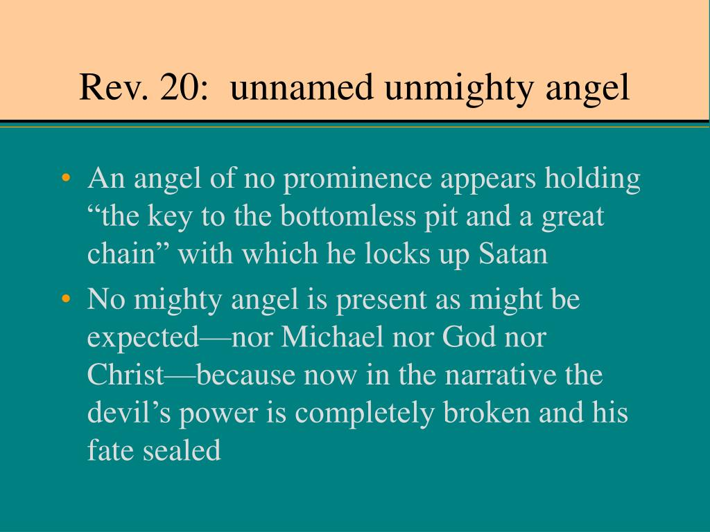 Rev. 20:  unnamed unmighty angel
