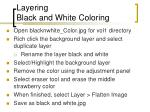 layering black and white coloring