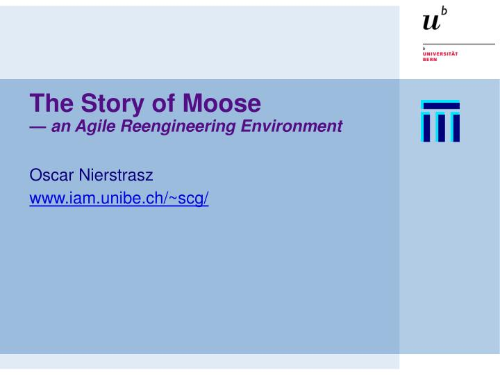 The story of moose an agile reengineering environment