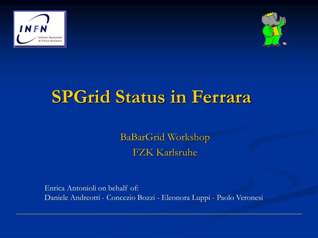 SPGrid Status in Ferrara