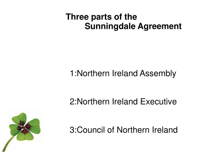 Three parts of the                       Sunningdale Agreement