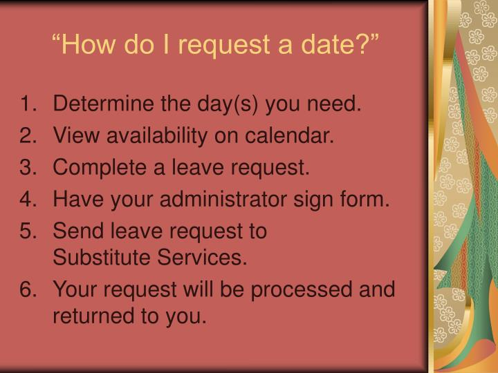 """""""How do I request a date?"""""""