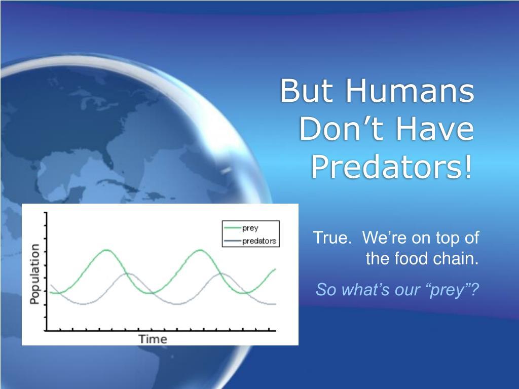 But Humans Don't Have Predators!
