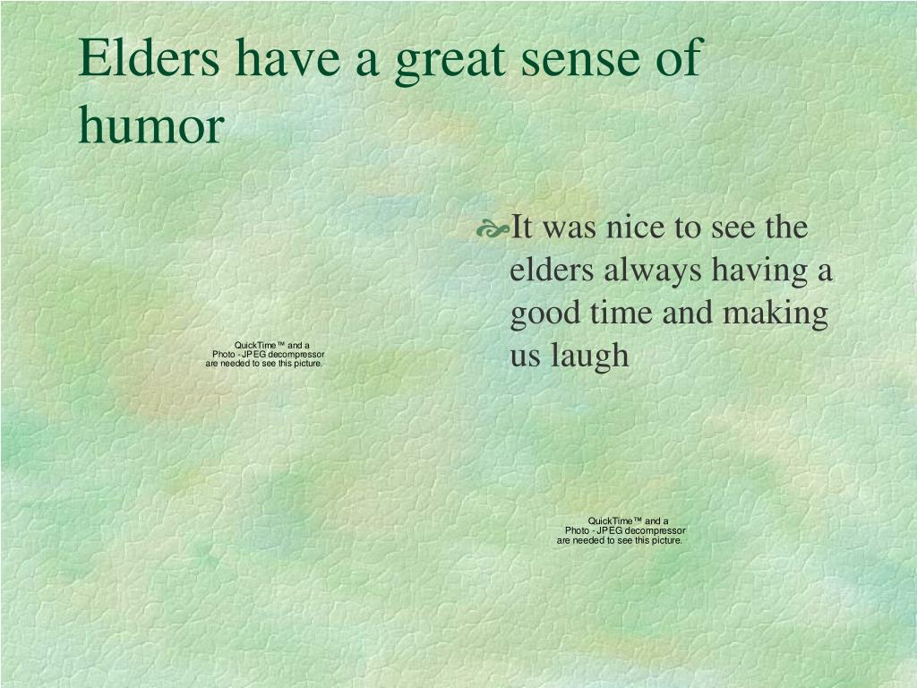 Elders have a great sense of humor