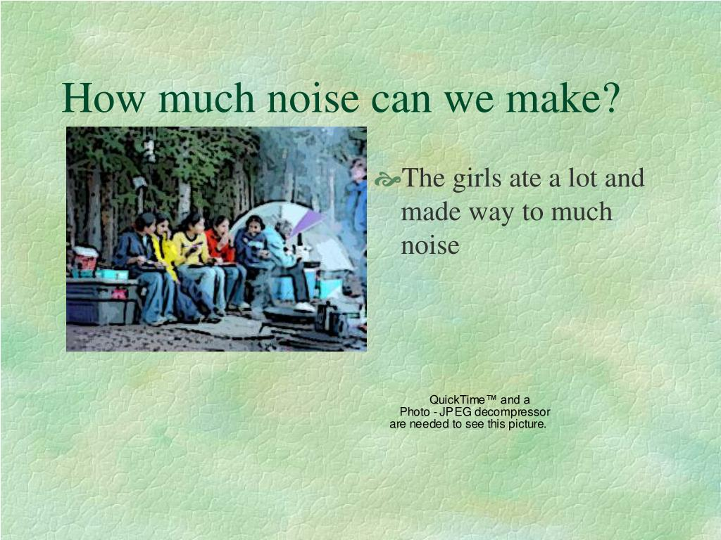 How much noise can we make?