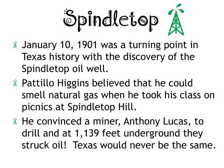 January 10, 1901 was a turning point in Texas history with the discovery of the Spindletop oil well.