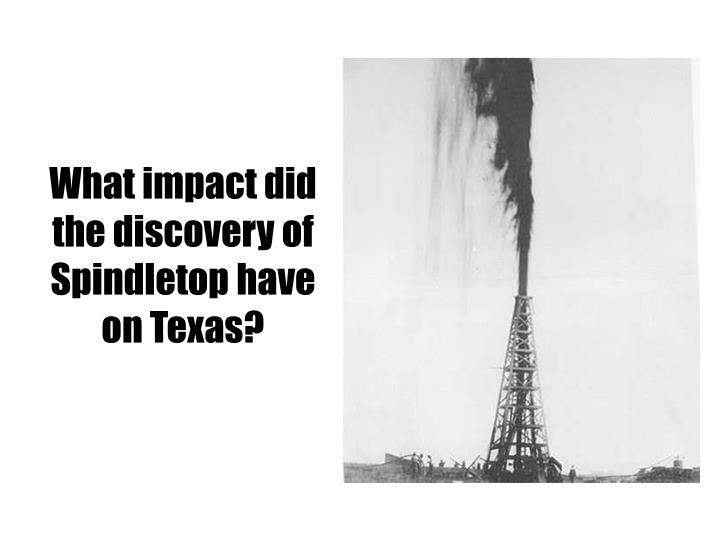 What impact did the discovery of Spindletop have on Texas?