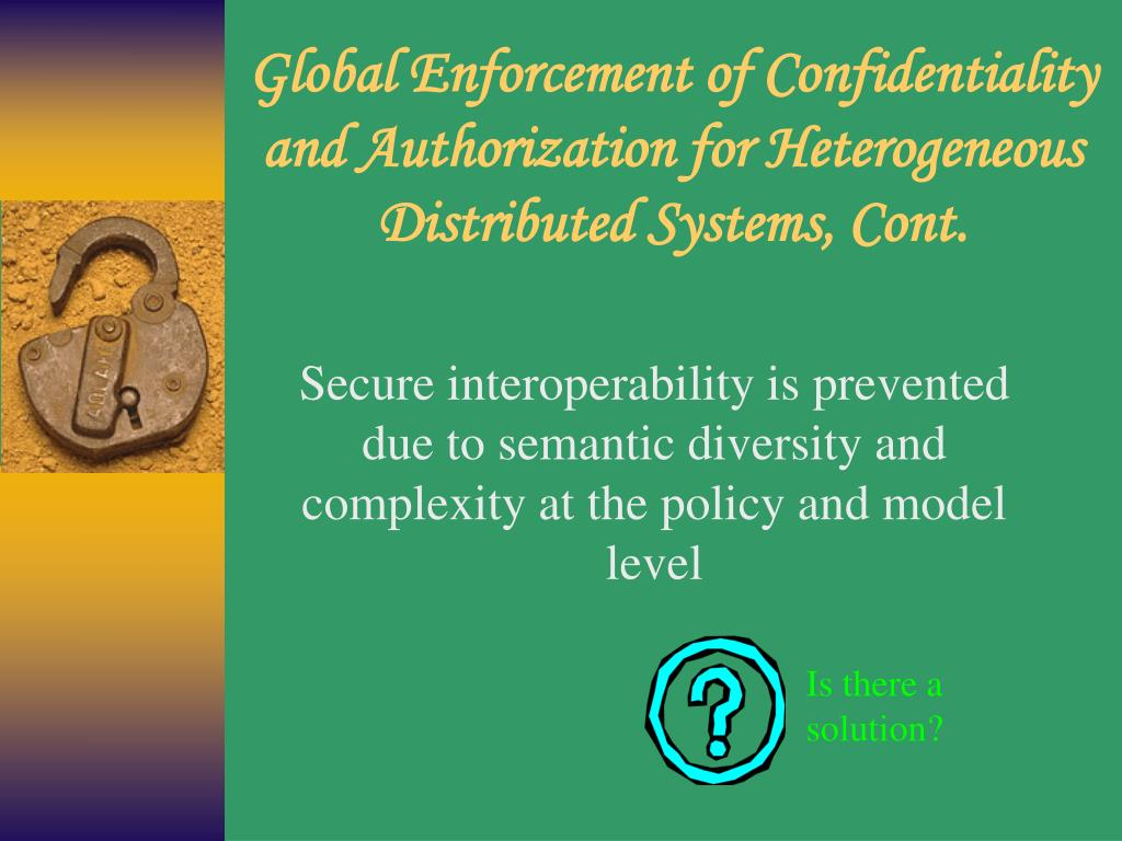 Global Enforcement of Confidentiality and Authorization for Heterogeneous Distributed Systems, Cont.