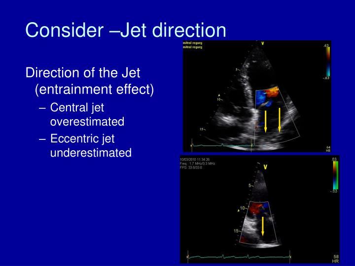 Consider –Jet direction