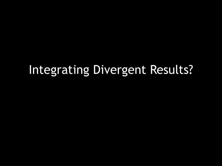 Integrating Divergent Results?