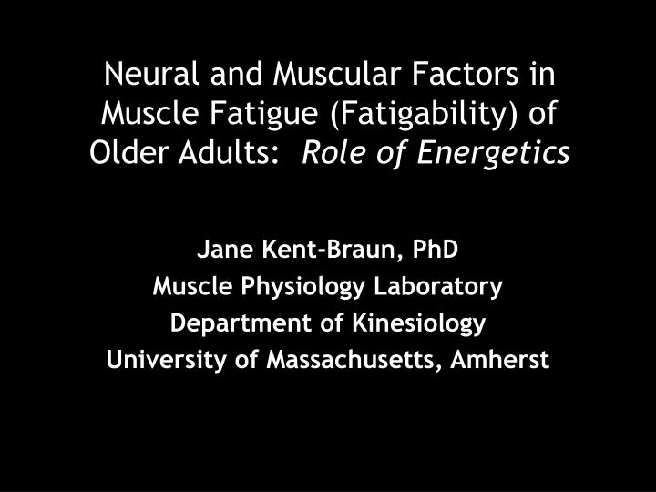 Neural and muscular factors in muscle fatigue fatigability of older adults role of energetics
