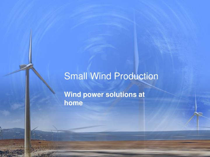 Small wind production