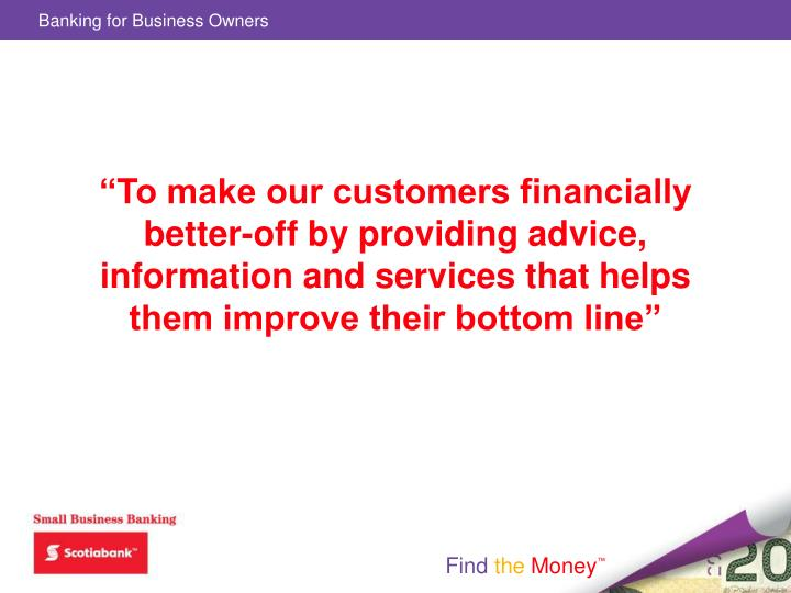 """""""To make our customers financially better-off by providing advice, information and services that helps them improve their bottom line"""""""